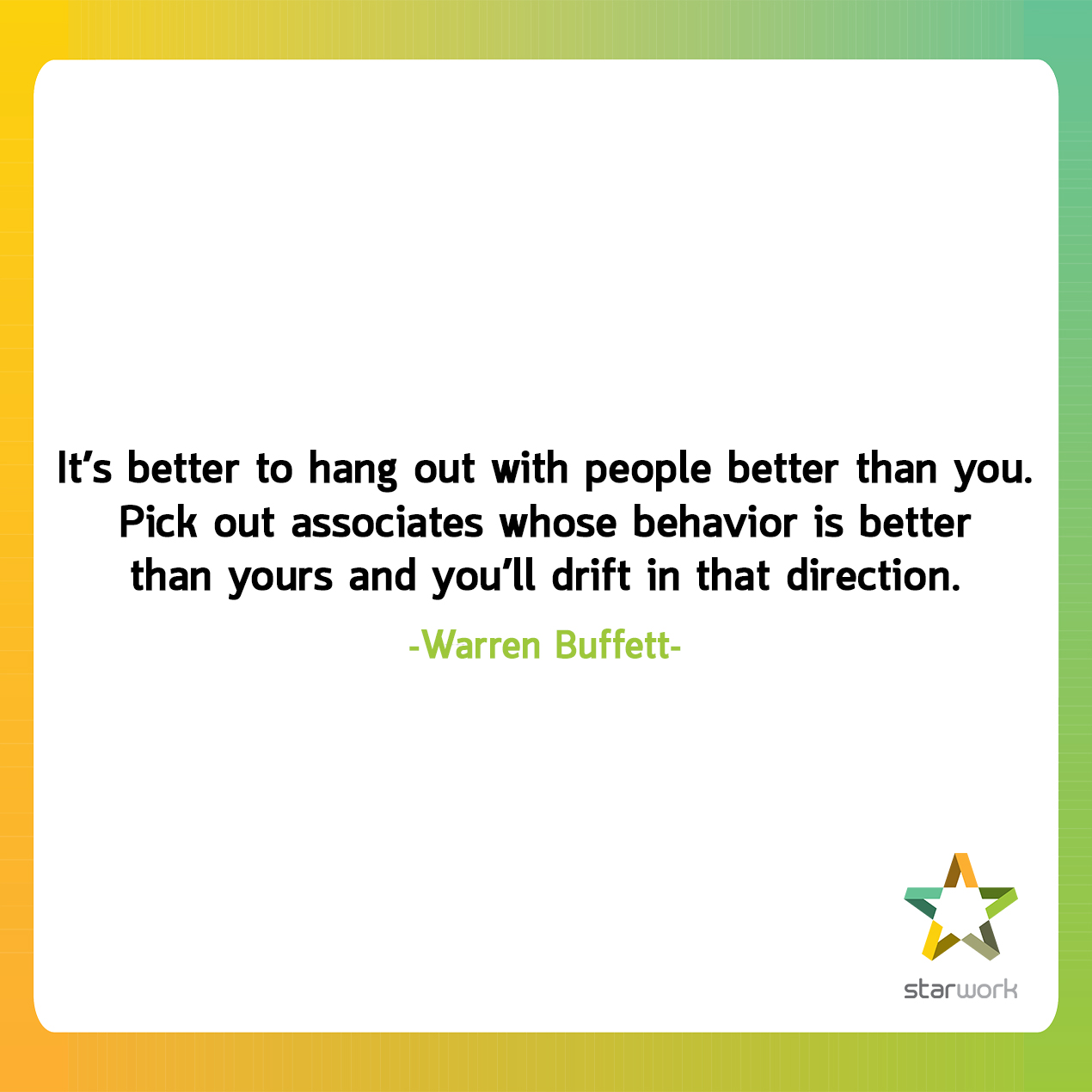 It's better to hang out with people better than you. Pick out associates whose behavior is better than yours and you'll drift in that direction.